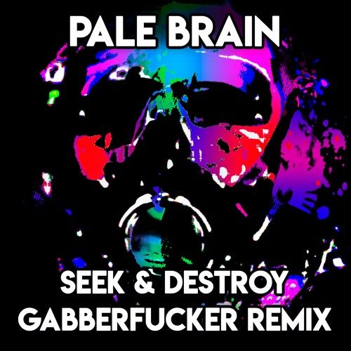 Pale Brain - Seek & Destroy (Gabberfucker Remix)