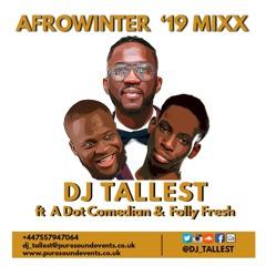 AfroWinterMixx '19 - DJ Tallest x FollyFresh x A Dot Comedian