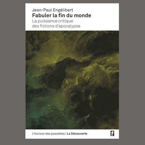 """Jean-Paul Engélibert, """"Fabuler la fin du monde"""", éd. La découverte"""