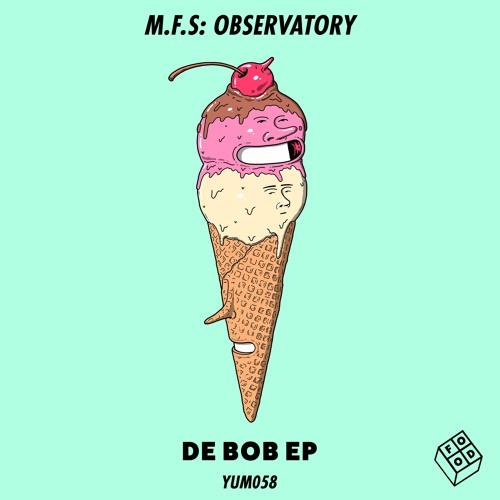 M.F.S: Observatory - De Bob