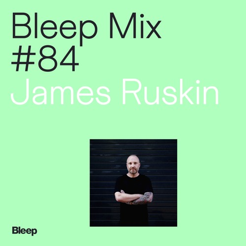 Bleep Mix #84 - James Ruskin