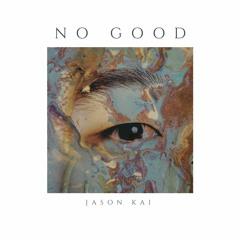 No Good (Prod. by Jason Kai & Bobby Love)