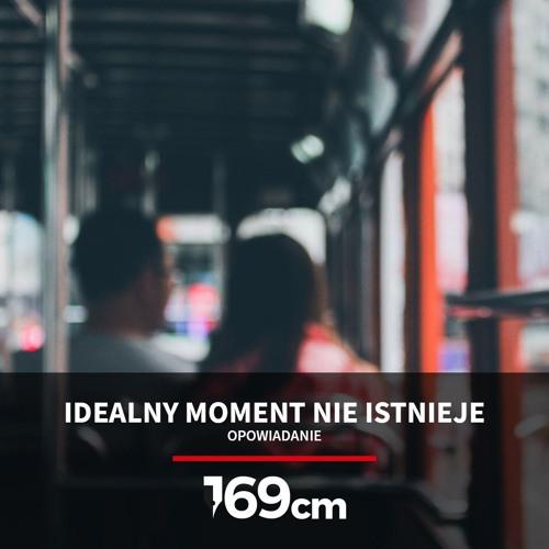 Idealny moment nie istnieje