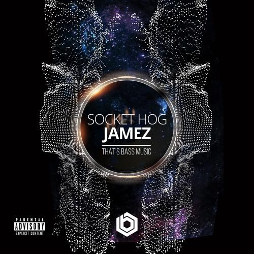 Socket Hog And Jamez - That's Bass Music (Radio Edit)