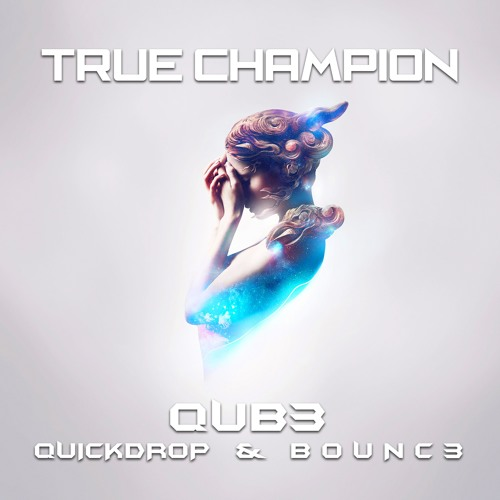 QUB3, Quickdrop & B0UNC3 - True Champion