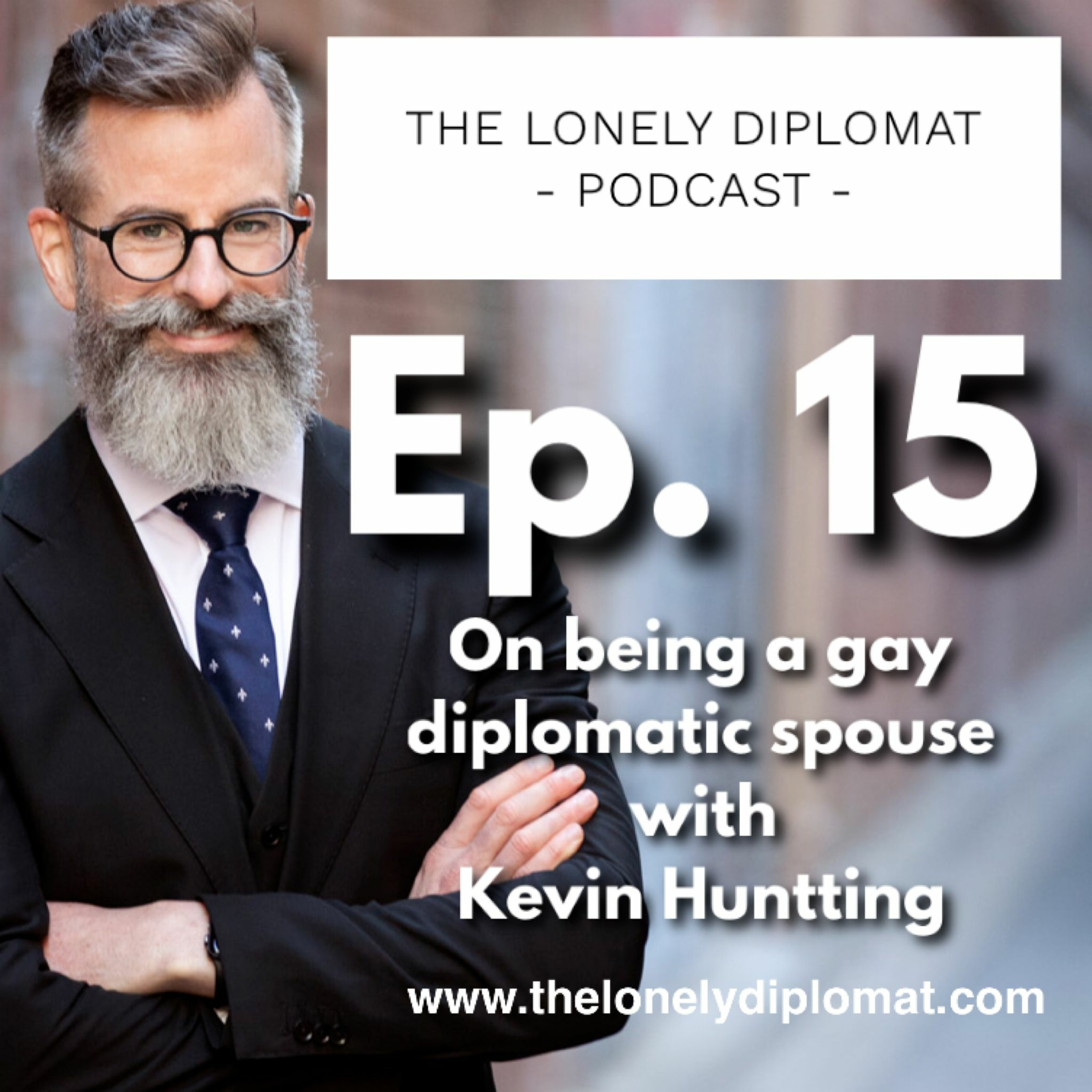 Ep. 15 - On being a gay diplomatic spouse with Kevin Huntting