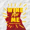 Download Wine For Me Ft. Jae T Mp3