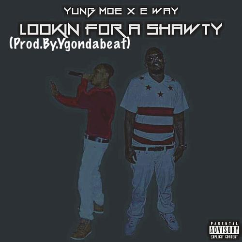 Lookin For A Shawty (feat Ewayy) (Prod.by.Ygondabeat)