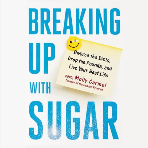 Breaking Up With Sugar by Molly Carmel, read by Molly Carmel