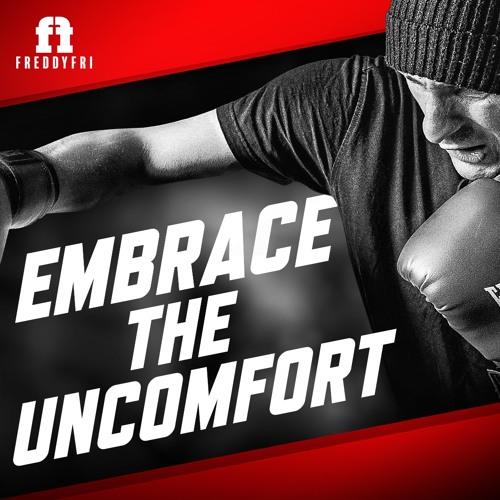 Embrace The Uncomfort