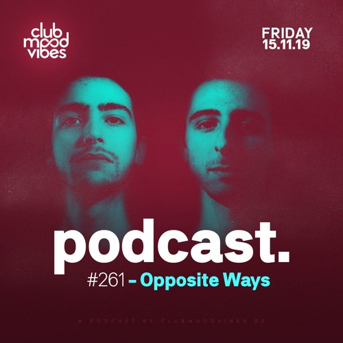 Club Mood Vibes Podcast #261: Opposite Ways