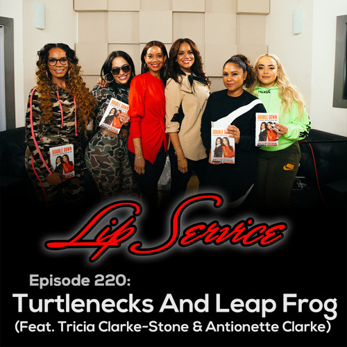 Episode 220: Turtlenecks and Leap Frog (Feat. Tricia Clarke-Stone & Antionette Clarke)