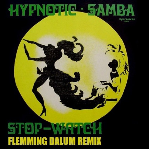 Hypnotic Samba - Stop Watch (Flemming Dalum Remix)