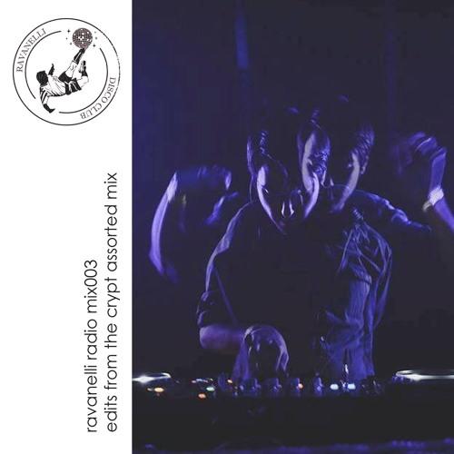 ravanelli radio mix003 - edits from the crypt assorted mix