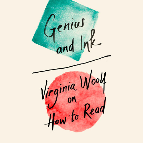 Genius and Ink: Virginia Woolf on How to Read, By Virginia Woolf, Read by Olivia Dowd