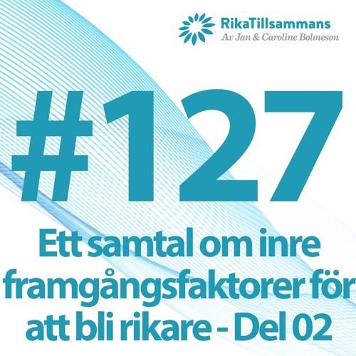 #127 - Ett samtal om inre framgångsfaktorer för att bli rikare och tjäna mer pengar - Del 02