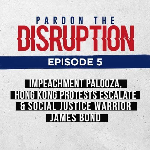 Impeachment Palooza, Hong Kong Protests Escalate, & Social Justice Warrior James Bond | Ep. 005