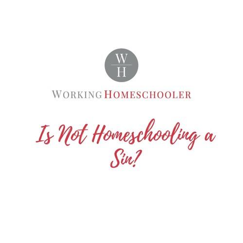 Is Not Homeschooling A Sin?