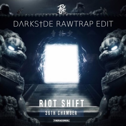 Riot Shift - 36th Chamber (DΛRKS†DE RAWTRAP EDIT)