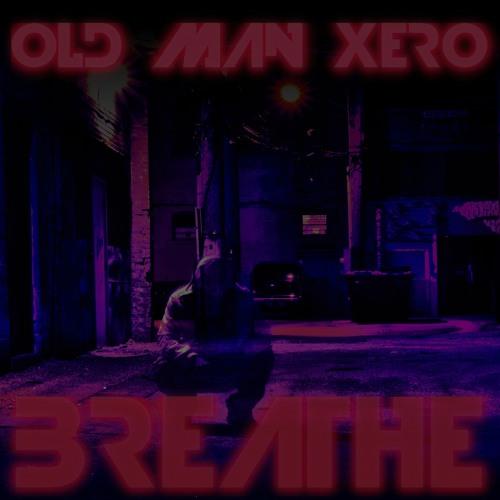 Old Man Xero - Breathe