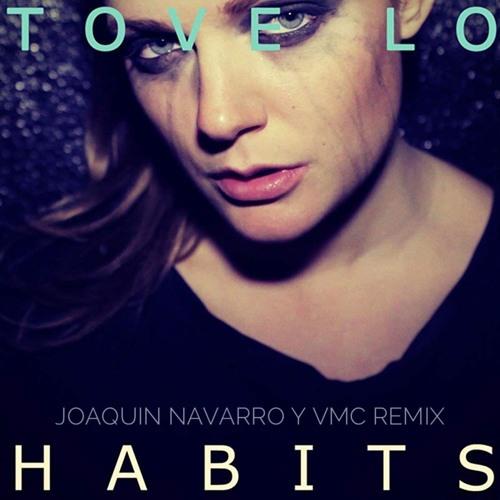 Tove Lo - Habits (Joaquin Navarro & VMC Remix)FREE DOWNLOAD