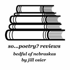 so...poetry? reviews bedful of nebraskas