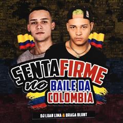 BRAGA BLUNT - SENTA FIRME NO BAILE DA COLÔMBIA (( DJ LUAN LIMA )) BAILE DA COLÔMBIA