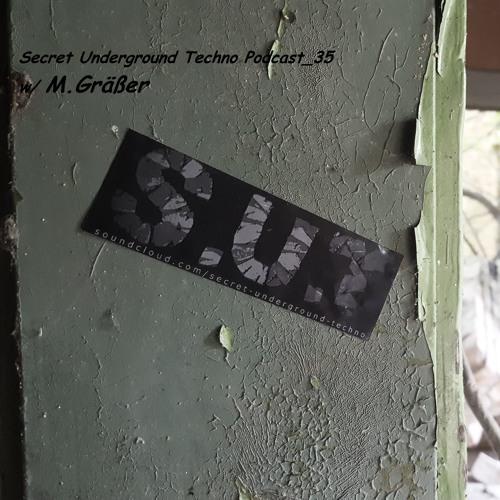 Secret Underground Techno Podcast 35 w/ M.Gräßer