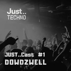 Just..cast #1 - DOWDZWELL