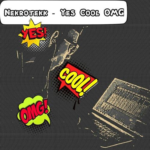Nekrotekk - Yes Cool OMG