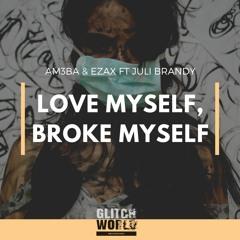 AM3BA & EZAX Feat. Juli Brandy - Love Myself, Broke Myself (Original Mix)