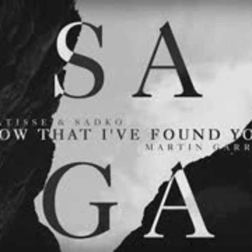 Saga vs. Now That I've Found You (Martin Garrix Mashup)