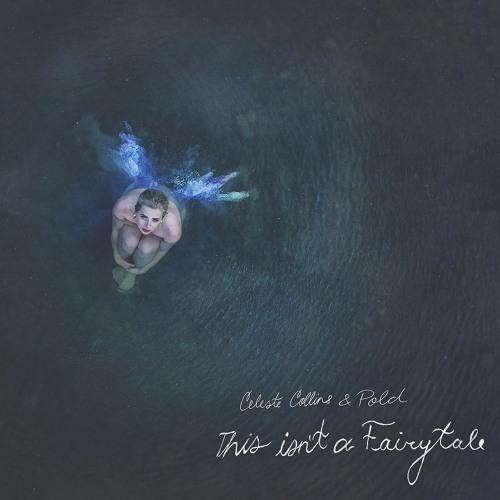 Celeste Collins & Pold - This Isn't A Fairytale