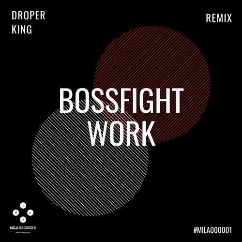 Bossfight- Work (DroperKing Remix)