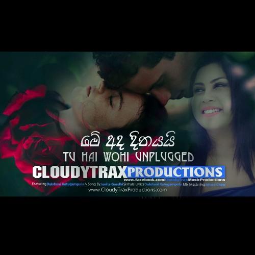 Tu Hai Wohi Unplugged (Me Ada Dinayai) CloudyTrax Dulshani Katugampola