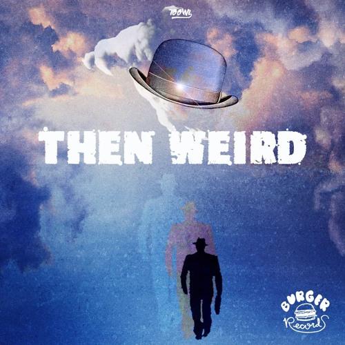 Then Weird