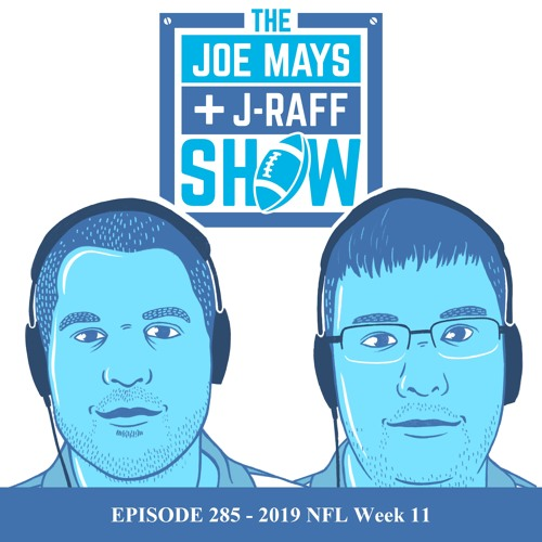 The Joe Mays & J-Raff Show: Episode 285 - 2019 NFL Week 11