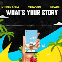 What's Your Story - King Kanja x Yung6ix x Meaku (prod. by Fonz)