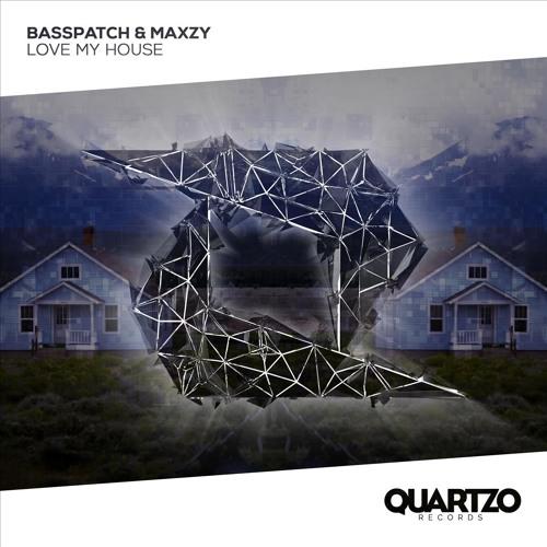 Basspatch & Maxzy - Love My House