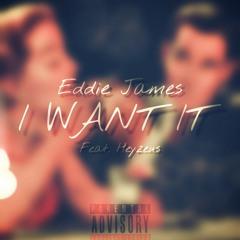 Eddie Jame$ ft.Heyzeus-I Want It