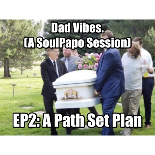 Dad Vibes  - EP2- A Path Set Plan