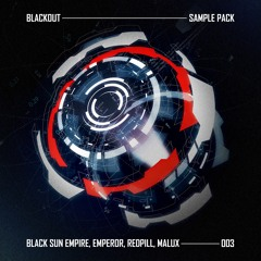 Blackout Sample Pack 003 - by Black Sun Empire, Emperor, Redpill & Malux