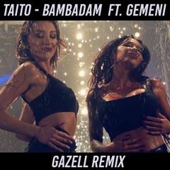 TAITO - Bambadam  Ft. Gemeni (Gazell Remix)