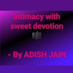 Intimacy with sweet devotion