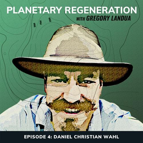 Planetary Regeneration Podcast | Epsiode 4: Daniel Christian Wahl