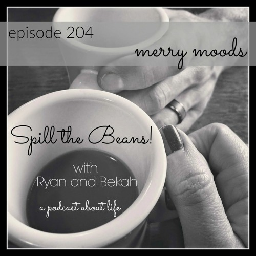 Spill the Beans Episode 204: Merry Moods