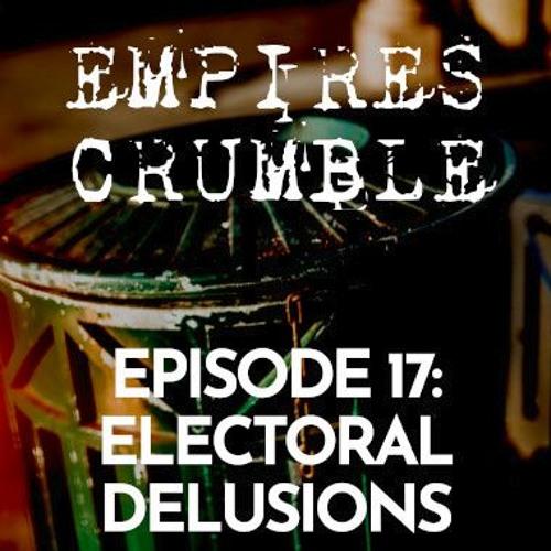 Episode 17: Electoral Delusions