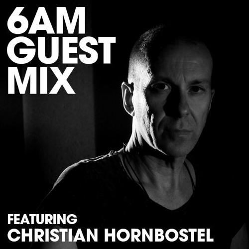 6AM Guest Mix: Christian Hornbostel