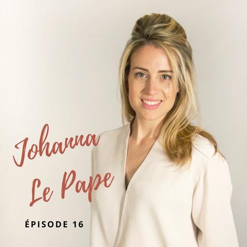 """#16 - Johanna Le Pape - Pâtissière consultante, spécialisée dans le """"Bien Être"""""""