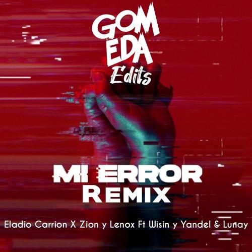Eladio Carrion X Zion Y Lenox Ft Wisin Y Yandel & Lunay - Mi Error Remix ( Dj GomEda Edits )